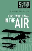 5 Minute History: First World War in the Air, Norman Ferguson