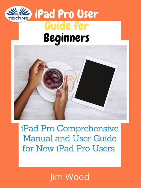 IPad Pro User Guide For Beginners, Jim Wood