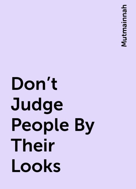 Don't Judge People By Their Looks, Mutmainnah