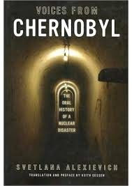 Voices From Chernobyl: The Oral History of a Nuclear Disaster, Svetlana Alexievich