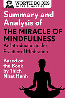 Summary and Analysis of The Miracle of Mindfulness: An Introduction to the Practice of Meditation, Worth Books