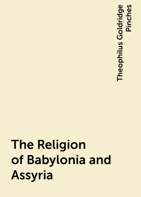 The Religion of Babylonia and Assyria, Theophilus Goldridge Pinches