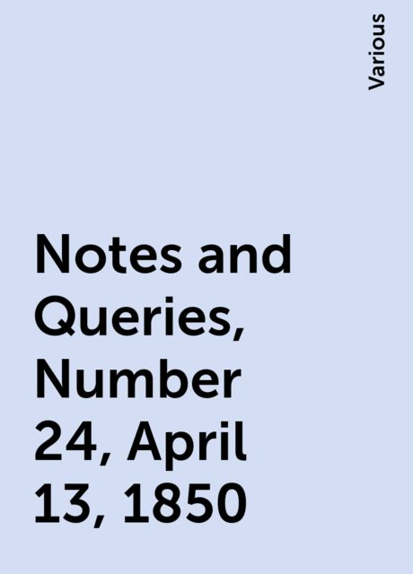 Notes and Queries, Number 24, April 13, 1850, Various