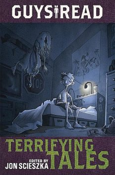 Guys Read: Terrifying Tales, R.L.Stine, Michael Buckley, Kelly Barnhill, Lisa Brown, Daniel José Older, Rita Williams-Garcia, Jon Scieszka, Adam Gidwitz, Adele Griffin, Claire Legrand, Dav Pilkey, Nikki Loftin