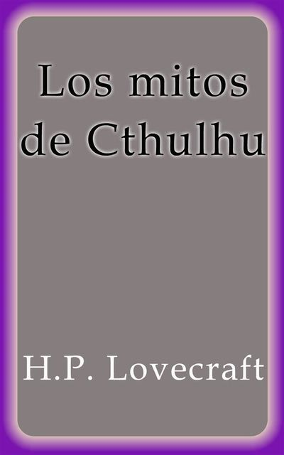 Los mitos de Cthulhu, Howard Philips Lovecraft