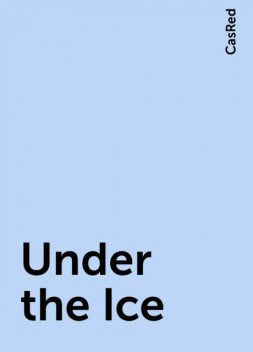 Under the Ice, CasRed