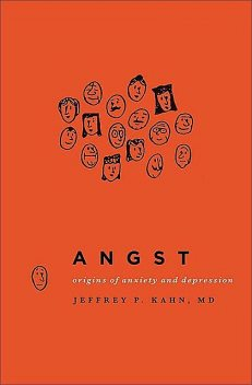 Angst: Origins of Anxiety and Depression, Jeffrey, Kahn