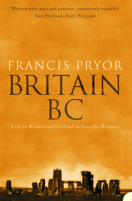 Britain BC: Life in Britain and Ireland Before the Romans (Text Only), Francis Pryor