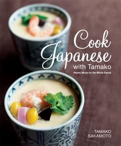 Cook Japanese with Tamako: Hearty Meals for the Whole Family, Tamako Sakamoto