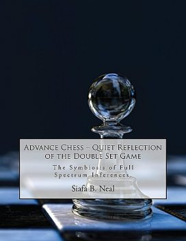 Advance Chess: Quiet Reflection of the Double Set Game, Siafa B. Neal