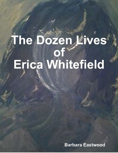 The Dozen Lives of Erica Whitefield, Barbara Eastwood