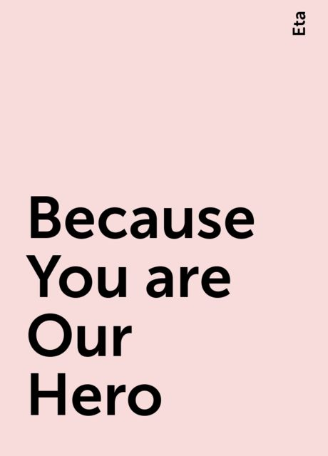 Because You are Our Hero, Eta