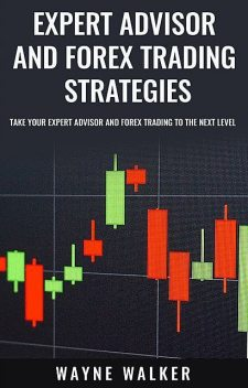 Expert Advisor and Forex Trading Strategies, Wayne Walker