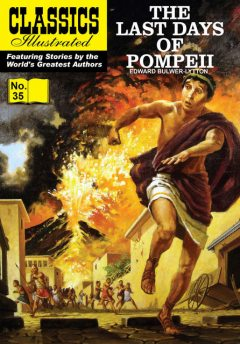 Last Days of Pompeii   - Classics Illustrated, Edward Bulwer-Lytton