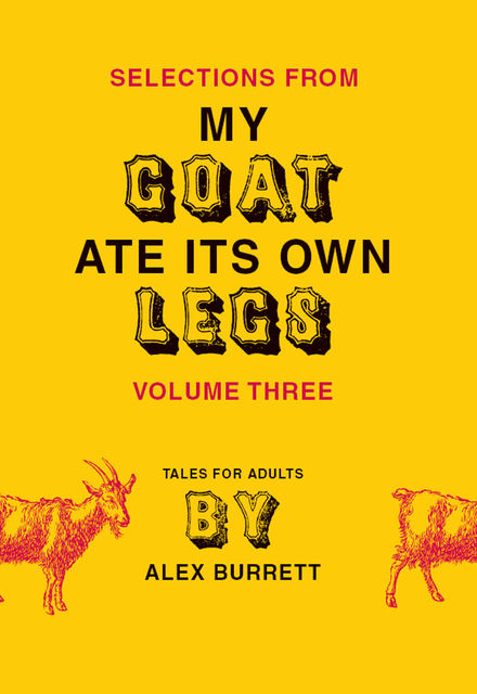 Selections from My Goat Ate Its Own Legs, Volume Three, Alex Burrett