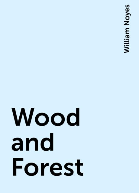 Wood and Forest, William Noyes