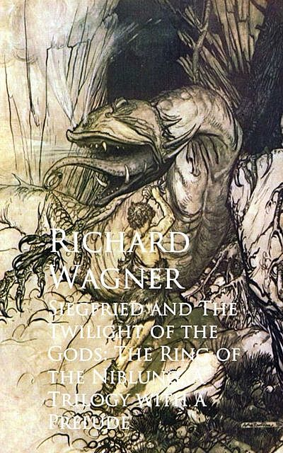 Siegfried and The Twilight of the Gods: The Ring oNiblung, A Trilogy with a Prelude, Richard Wagner