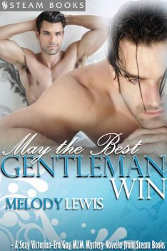 May the Best Gentleman Win – A Sexy Victorian-Era Gay M/M Mystery Novella from Steam Books, Steam Books, Melody Lewis