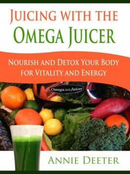 Juicing with the Omega Juicer, Annie Deeter