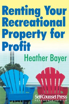 Renting Your Recreational Property for Profit, Heather Bayer