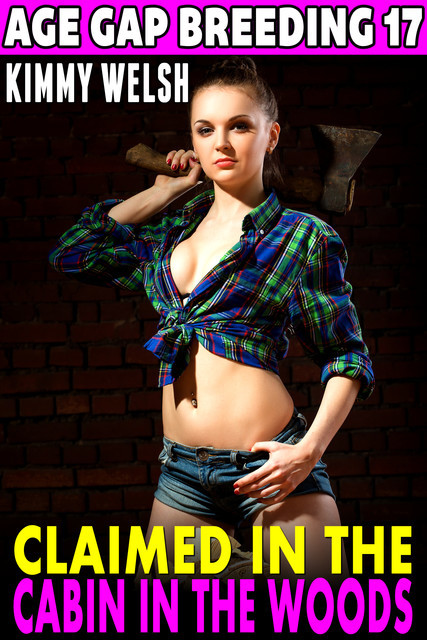 Claimed In the Cabin In the Woods : Age Gap Breeding 17, Kimmy Welsh
