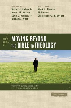 Four Views on Moving beyond the Bible to Theology, Stanley N. Gundry, Gary T. Meadors