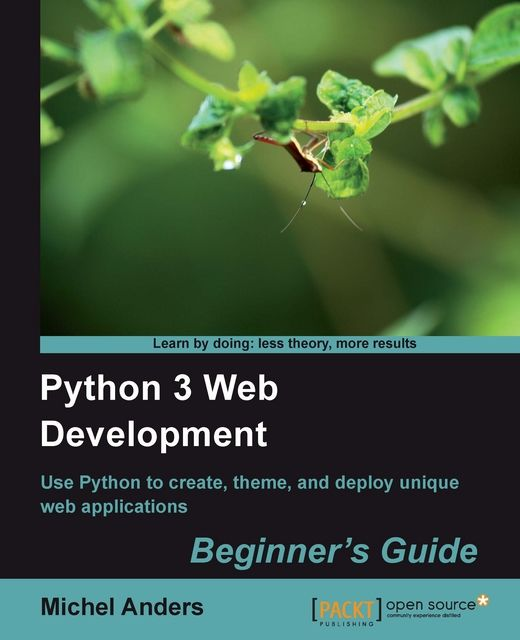 Python 3 Web Development. Beginner's Guide, Michel Anders