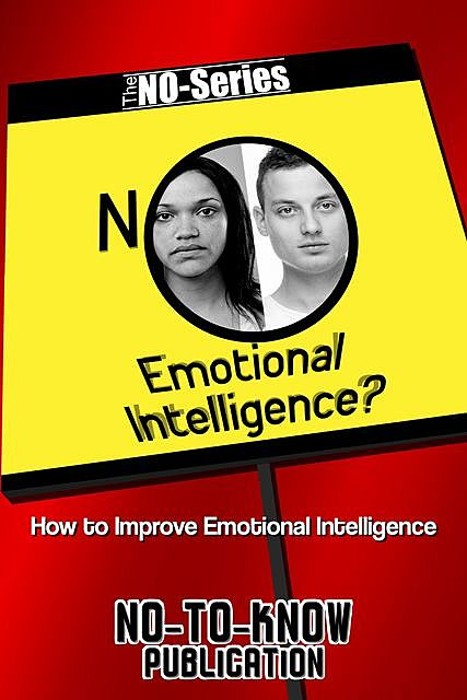 NO Emotional Intelligence, No-To-Know Publication