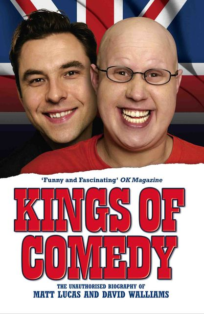 Kings of Comedy – The Unauthorised Biography of Matt Lucas and David Walliams, Neil Simpson