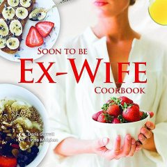 Soon to be Ex-Wife Cookbook, Doris Garrett, Linda Meighan