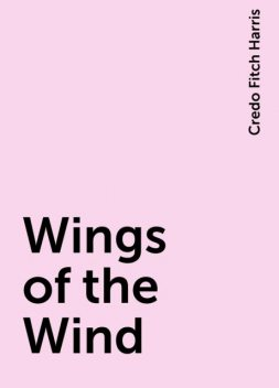 Wings of the Wind, Credo Fitch Harris