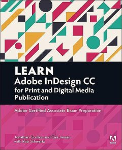 Adobe InDesign CC for Print and Digital Media Publication: Adobe Certified Associate Exam Preparation, Jonathan, Gordon, Schwartz, Jansen, Cari, Rob
