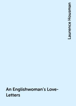 An Englishwoman's Love-Letters, Laurence Housman