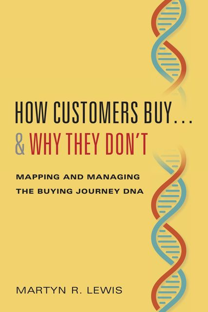 How Customers Buy…& Why They Don't, Martyn R. Lewis