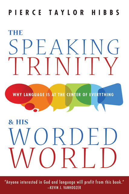 The Speaking Trinity and His Worded World, Pierce Taylor Hibbs