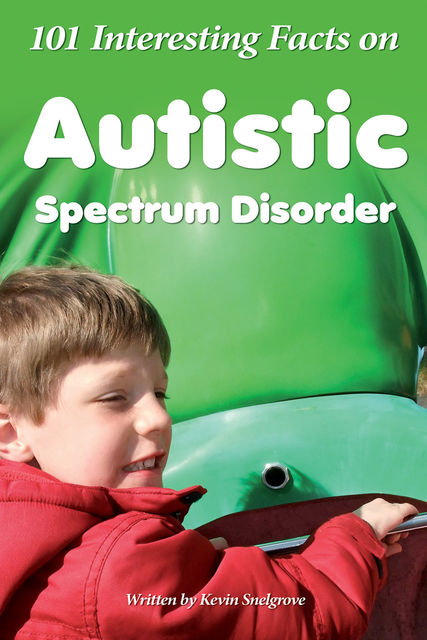 101 Interesting Facts on Autistic Spectrum Disorder, Kevin Snelgrove
