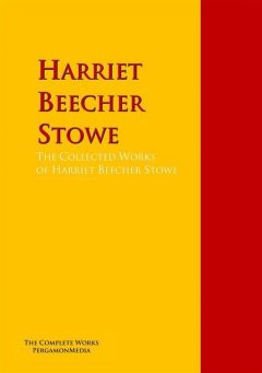 The Collected Works of Harriet Beecher Stowe, Harriet Beecher Stowe, Catharine Esther Beecher