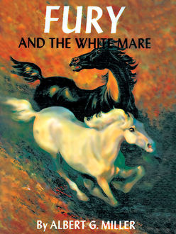 Fury and the White Mare, Albert G. Miller