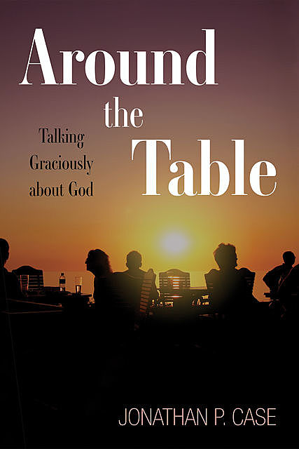Around the Table, Jonathan P. Case