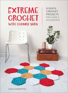 Extreme Crochet with Chunky Yarn, Sarah Shrimpton