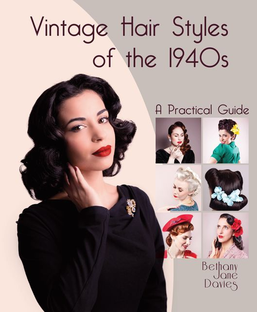 Vintage Hair Styles of the 1940s, Bethany Jane Davies