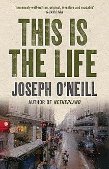 This is the Life, Joseph O'Neill