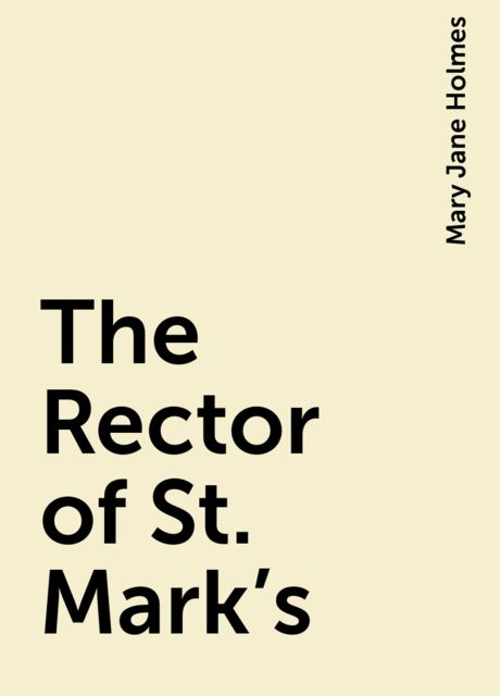 The Rector of St. Mark's, Mary Jane Holmes