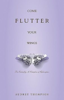 Come Flutter Your Wings: The Butterfly, Audrey Thompson