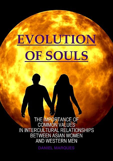 Evolution of Souls: The Importance of Common Values in Intercultural Relationships between Asian Women and Western Men, Daniel Marques