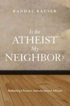 Is the Atheist My Neighbor, Randal Rauser