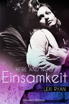 Here and Now: Einsamkeit, Lexi Ryan