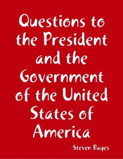 Questions to the President and the Government of the United States of America, Steven Bayes