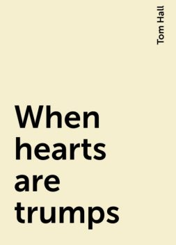 When hearts are trumps, Tom Hall
