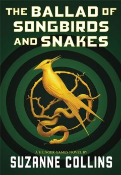 The Ballad of Songbirds and Snakes (A Hunger Games Novel) (The Hunger Games), Suzanne Collins